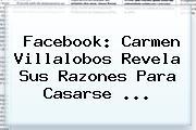Facebook: <b>Carmen Villalobos</b> Revela Sus Razones Para Casarse ...
