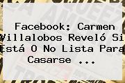Facebook: <b>Carmen Villalobos</b> Reveló Si Está O No Lista Para Casarse ...