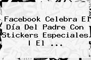 Facebook Celebra El <b>Día Del Padre</b> Con Stickers Especiales | El <b>...</b>