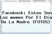 Facebook: Estos Son Los <b>memes</b> Por El <b>Día De La Madre</b> (FOTOS)
