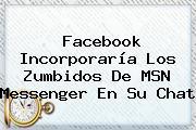 Facebook Incorporaría Los Zumbidos De <b>MSN</b> Messenger En Su Chat