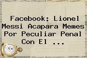 Facebook: Lionel Messi Acapara Memes Por Peculiar Penal Con El <b>...</b>