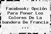 Facebook: Opción Para Poner Los Colores De La <b>bandera De Francia</b> <b>...</b>