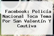 Facebook: Policía Nacional Toca Tema Por <b>San Valentín</b> Y Cautiva
