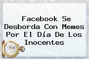 Facebook Se Desborda Con Memes Por El <b>Día De Los Inocentes</b>