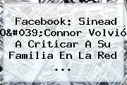 Facebook: <b>Sinead O&#039;Connor</b> Volvió A Criticar A Su Familia En La Red <b>...</b>