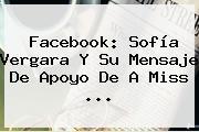 Facebook: <b>Sofía Vergara</b> Y Su Mensaje De Apoyo De A Miss <b>...</b>