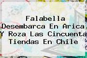 <b>Falabella</b> Desembarca En Arica Y Roza Las Cincuenta Tiendas En Chile