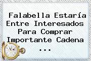 <b>Falabella</b> Estaría Entre Interesados Para Comprar Importante Cadena ...
