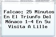 Falcao: 25 Minutos En El Triunfo Del <b>Mónaco</b> 1-4 En Su Visita A Lille