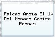 Falcao Anota El 10 Del <b>Monaco</b> Contra Rennes