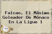 Falcao, El Máximo Goleador De <b>Mónaco</b> En La Ligue 1
