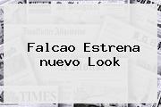 <b>Falcao</b> Estrena <b>nuevo Look</b>