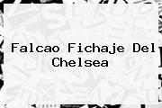 Falcao Fichaje Del <b>Chelsea</b>