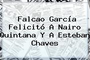 Falcao García Felicitó A Nairo Quintana Y A <b>Esteban Chaves</b>
