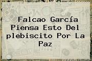 Falcao García Piensa Esto Del <b>plebiscito Por La Paz</b>