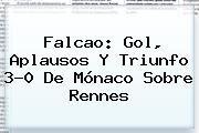 Falcao: Gol, Aplausos Y Triunfo 3-0 De <b>Mónaco</b> Sobre Rennes