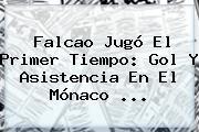 <b>Falcao</b> Jugó El Primer Tiempo: Gol Y Asistencia En El Mónaco ...