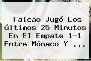 Falcao Jugó Los últimos 25 Minutos En El Empate 1-1 Entre <b>Mónaco</b> Y ...