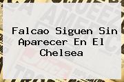 Falcao Siguen Sin Aparecer En El <b>Chelsea</b>