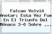 Falcao Volvió Anotar: Esta Vez Fue En El Triunfo Del <b>Mónaco</b> 3-0 Sobre ...