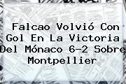 Falcao Volvió Con Gol En La Victoria Del <b>Mónaco</b> 6-2 Sobre Montpellier