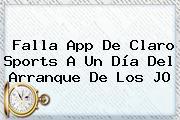 Falla App De <b>Claro Sports</b> A Un Día Del Arranque De Los JO