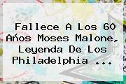 Fallece A Los 60 Años <b>Moses Malone</b>, Leyenda De Los Philadelphia <b>...</b>