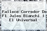 Fallece Corredor De F1 <b>Jules Bianchi</b> | El Universal