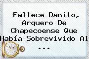 Fallece <b>Danilo</b>, Arquero De <b>Chapecoense</b> Que Había Sobrevivido Al ...