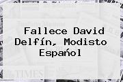 Fallece <b>David Delfín</b>, Modisto Español