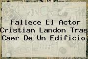 Fallece El Actor <b>Cristian Landon</b> Tras Caer De Un Edificio