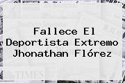Fallece El Deportista Extremo <b>Jhonathan Flórez</b>