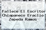 Fallece El Escritor Chiapaneco <b>Eraclio Zepeda</b> Ramos