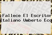 Fallece El Escritor Italiano <b>Umberto Eco</b>