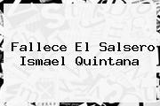 Fallece El Salsero <b>Ismael Quintana</b>