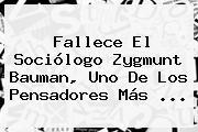 Fallece El Sociólogo <b>Zygmunt Bauman</b>, Uno De Los Pensadores Más ...