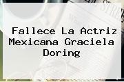 Fallece La Actriz Mexicana <b>Graciela Doring</b>