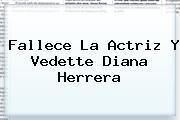 Fallece La Actriz Y Vedette <b>Diana Herrera</b>