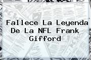 Fallece La Leyenda De La <b>NFL</b> Frank Gifford