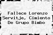 Fallece <b>Lorenzo Servitje</b>, Cimiento De Grupo Bimbo