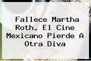 Fallece <b>Martha Roth</b>. El Cine Mexicano Pierde A Otra Diva
