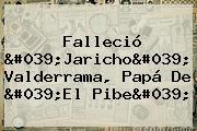 Falleció &#039;<b>Jaricho</b>&#039; <b>Valderrama</b>, Papá De &#039;El Pibe&#039;