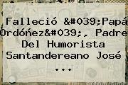 Falleció 'Papá <b>Ordóñez</b>', Padre Del Humorista Santandereano <b>José</b> ...