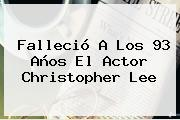 Falleció A Los 93 Años El Actor <b>Christopher Lee</b>