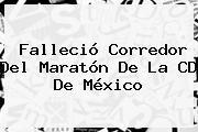 Falleció Corredor Del <b>Maratón</b> De La <b>CD De México</b>