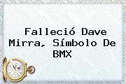 Falleció <b>Dave Mirra</b>, Símbolo De BMX