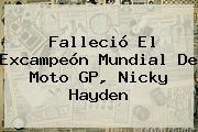 Falleció El Excampeón Mundial De Moto GP, <b>Nicky Hayden</b>