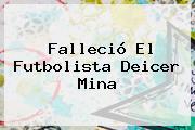 Falleció El Futbolista <b>Deicer Mina</b>
