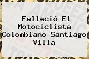 Falleció El Motociclista Colombiano <b>Santiago Villa</b>